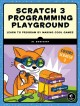 Cover for Scratch Programming Playground, Scratch 3: Learn to Program by Making Cool ...