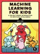 Cover for Machine learning for kids: a project-based introduction to artificial intel...