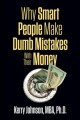 Cover for Why Smart People Make Dumb Mistakes With Their Money