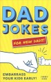 Cover for Dad jokes for new Dads!: embarrass your kids early!