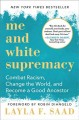 Cover for Me and white supremacy: combat racism, change the  world, and become a good...