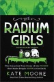 Cover for The radium girls [Young Readers' Edition]: the scary but true story of the ...