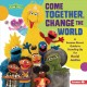 Cover for Come Together, Change the World: A Sesame Street Guide to Standing Up for R...