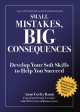 Cover for Small Mistakes, Big Consequences: Develop Your Soft Skills to Help You Succ...