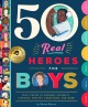 Cover for 50 Real Heroes for Boys: True Stories of Courage, Integrity, Kindness, Empa...