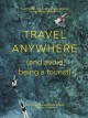 Cover for Travel anywhere (and avoid being a tourist): travel trends and destination ...