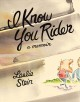 Cover for I know you rider: a memoir