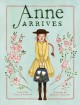 Cover for Anne arrives: inspired by Anne of Green Gables