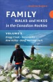 Cover for Family walks and hikes in the Canadian Rockies. Volume 1, Bragg Creek -- Ka...