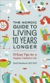 Cover for The Nordic guide to living 10 years longer: 10 easy tips for a happier, hea...