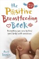 Cover for The Positive Breastfeeding Book: Everything You Need to Feed Your Baby With...