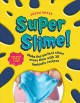 Cover for Super slime!: make the perfect slime every time with 30 fantastic recipes