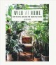Cover for Wild at Home: How to Style and Care for Beautiful Plants