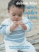 Cover for Baby and Toddler Knits: 20 Classic Patterns for Clothes, Blankets, Hats, an...