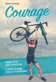 Cover for Courage to tri: finish your first triathlon: a motivational how-to for wome...