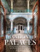 Cover for Abandoned Palaces: Great Houses, Mansions, Estates and Hotels Lost in Time