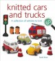 Cover for Knitted Cars and Trucks: A Collection of Vehicles to Knit