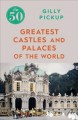 Cover for The 50 Greatest Castles and Palaces of the World