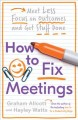 Cover for How to Fix Meetings: Meet Less, Focus on Outcomes and Get Stuff Done