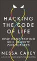 Cover for Hacking the Code of Life: How Gene Editing Will Rewrite Our Futures