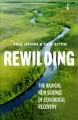Cover for Rewilding: the radical new science of ecological recovery