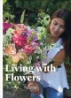 Cover for Living with flowers: blooms & bouquets for the home