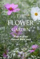 Cover for The flower garden: how to grow flowers from seed