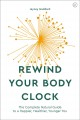 Cover for Rewind Your Body Clock: The Complete Natural Guide to a Happier, Healthier,...
