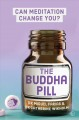 Cover for The Buddha Pill: Can Meditation Change You?