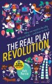Cover for The real play revolution: why we need to be silly with our kids -- and how ...