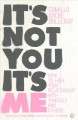 Cover for It's Not You, It's Me: How to Heal Your Relationship With Yourself and Othe...