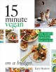 Cover for 15 minute vegan on a budget: fast, modern vegan food that costs less