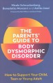 Cover for The parents' guide to body dysmorphic disorder: how to support your child, ...