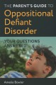 Cover for The parent's guide to oppositional defiant disorder: your questions answere...