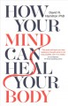 Cover for How your mind can heal your body