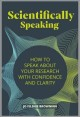Cover for Scientifically Speaking: How to Speak About Your Research With Confidence a...