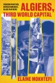 Cover for Algiers, third world capital: freedom fighters, revolutionaries, Black Pant...
