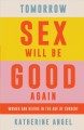 Cover for Tomorrow sex will be good again: women and desire in the age of consent