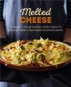 Cover for Melted cheese: gloriously gooey recipes, from fondue to grilled cheese & pa...