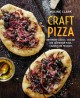 Cover for Craft pizza: homemade classic, Sicilian and sourdough pizza, calzone and fo...