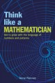Cover for Think Like a Mathematician: Get to Grips With the Language of Numbers and P...