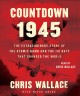 Cover for Countdown 1945: The Extraordinary Story of the Atomic Bomb and the 116 Days...