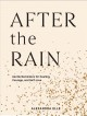 Cover for After the rain: gentle reminders for healing, courage, and self-love