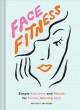 Cover for Face fitness: simple exercises and rituals for toned, glowing skin