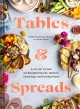 Cover for Tables & spreads: a go-to guide for beautiful snacks, intimate gatherings, ...