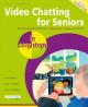 Cover for Video Chatting for Seniors in Easy Steps: Video Call and Chat Using Zoom, F...
