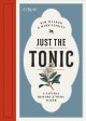 Cover for Just the tonic: a natural history of tonic water