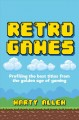 Cover for Retro Games: Profiling the Best Titles from the Golden Age of Gaming