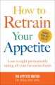 Cover for How to Retrain Your Appetite: Lose Weight Permanently Eating All Your Favou...