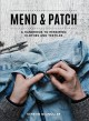 Cover for Mend & patch: a handbook to repairing clothes and textiles